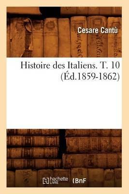 Histoire Des Italiens. T. 10