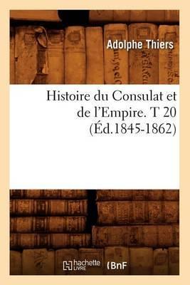 Histoire Du Consulat Et de L'Empire. T 20 (Ed.1845-1862)