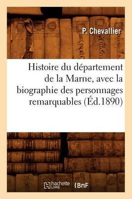 Histoire Du Departement de La Marne, Avec La Biographie Des Personnages Remarquables (Ed.1890)