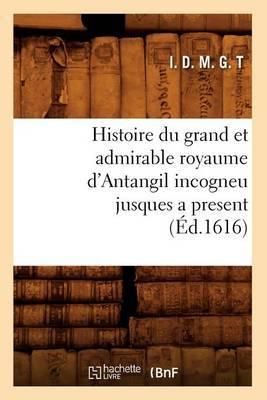 Histoire Du Grand Et Admirable Royaume D'Antangil Incogneu Jusques a Present