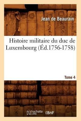Histoire Militaire Du Duc de Luxembourg. Tome 4 (Ed.1756-1758)