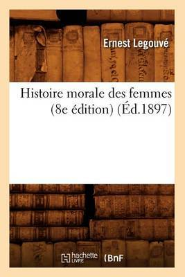 Histoire Morale Des Femmes (8e Edition) (Ed.1897)