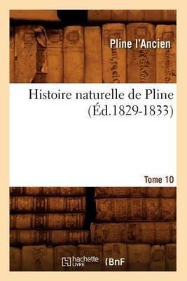 Histoire Naturelle de Pline. Tome 10