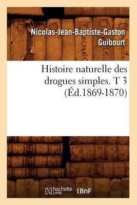Histoire Naturelle Des Drogues Simples. T 3 (Ed.1869-1870)