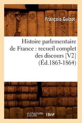 Histoire Parlementaire de France: Recueil Complet Des Discours [V2] (Ed.1863-1864)