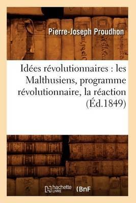 Idees Revolutionnaires: Les Malthusiens, Programme Revolutionnaire, La Reaction (Ed.1849)
