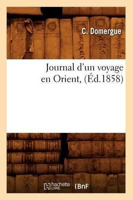 Journal D'Un Voyage En Orient, (Ed.1858)