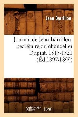 Journal de Jean Barrillon, Secretaire Du Chancelier Duprat, 1515-1521 (Ed.1897-1899)