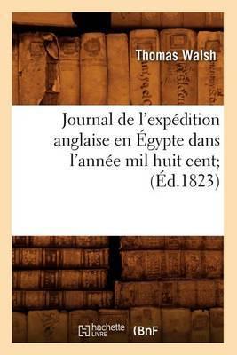 Journal de L'Expedition Anglaise En Egypte Dans L'Annee Mil Huit Cent; (Ed.1823)