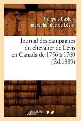 Journal Des Campagnes Du Chevalier de Levis En Canada de 1756 a 1760