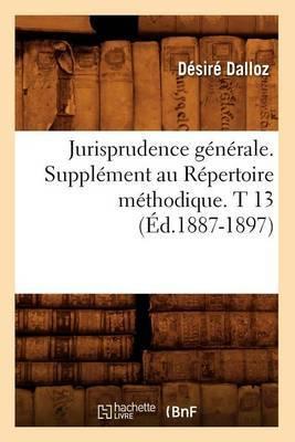 Jurisprudence Generale. Supplement Au Repertoire Methodique. T 13 (Ed.1887-1897)