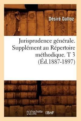 Jurisprudence Generale. Supplement Au Repertoire Methodique. T 3 (Ed.1887-1897)