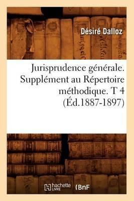 Jurisprudence Generale. Supplement Au Repertoire Methodique. T 4 (Ed.1887-1897)