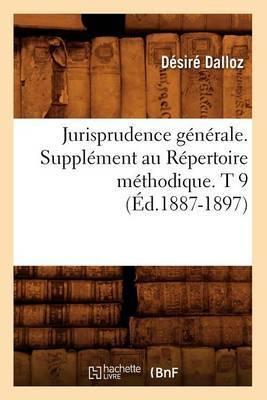 Jurisprudence Generale. Supplement Au Repertoire Methodique. T 9 (Ed.1887-1897)
