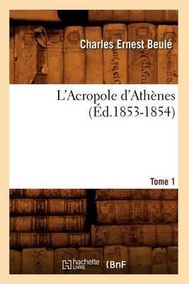 L'Acropole D'Athenes. Tome 1 (Ed.1853-1854)