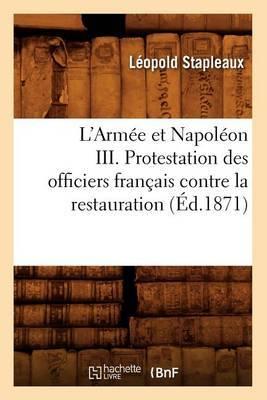 L'Armee Et Napoleon III. Protestation Des Officiers Francais Contre La Restauration (Ed.1871)