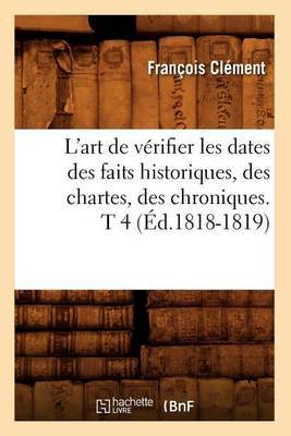 L'Art de Verifier Les Dates Des Faits Historiques, Des Chartes, Des Chroniques. T 4 (Ed.1818-1819)