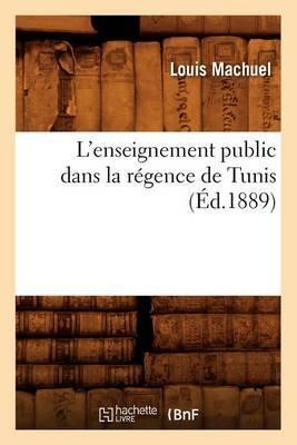 L'Enseignement Public Dans La Regence de Tunis (Ed.1889)