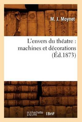 L'Envers Du Theatre: Machines Et Decorations (Ed.1873)