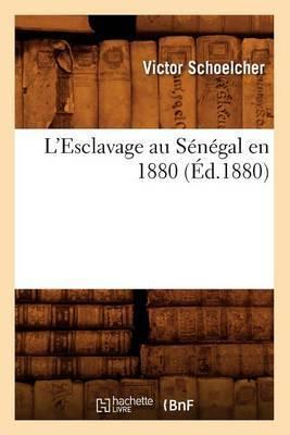 L'Esclavage Au Senegal En 1880 (Ed.1880)