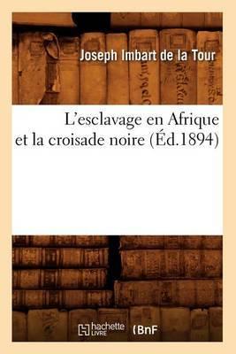 L'Esclavage En Afrique Et La Croisade Noire (Ed.1894)