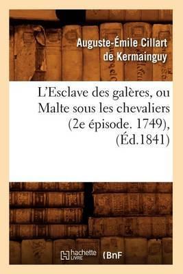 L'Esclave Des Galeres, Ou Malte Sous Les Chevaliers (2e Episode. 1749), (Ed.1841)