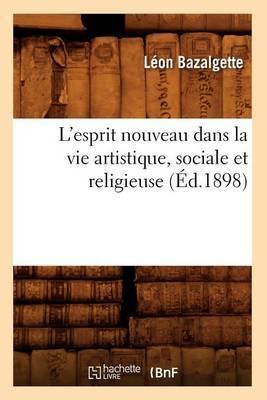 L'Esprit Nouveau Dans La Vie Artistique, Sociale Et Religieuse (Ed.1898)