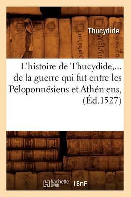 L'Histoire de Thucydide, de La Guerre Qui Fut Entre Les Peloponnesiens Et Atheniens (Ed.1527)