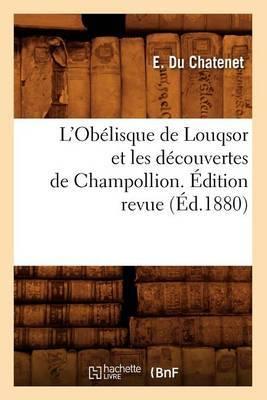 L'Obelisque de Louqsor Et Les Decouvertes de Champollion. Edition Revue (Ed.1880)