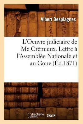 L'Oeuvre Judiciaire de Me Cremieux. Lettre A L'Assemblee Nationale Et Au Gouv (Ed.1871)