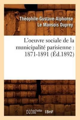 L'Oeuvre Sociale de la Municipalit  Parisienne: 1871-1891 ( d.1892)