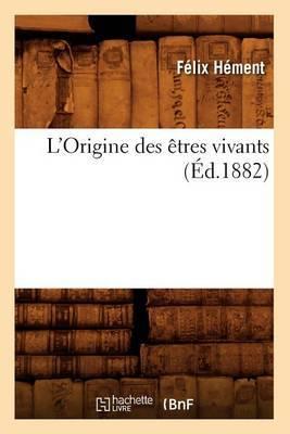 L'Origine Des Etres Vivants, (Ed.1882)