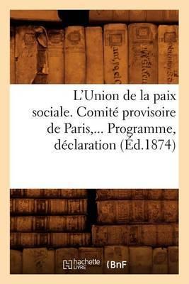 L'Union de La Paix Sociale. Comite Provisoire de Paris. Programme, Declaration (Ed.1874)