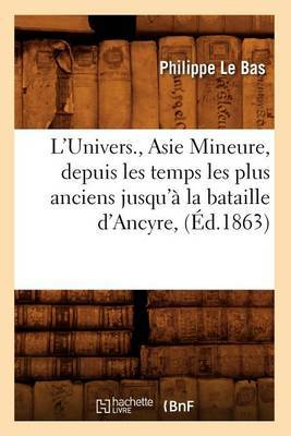 L'Univers., Asie Mineure, Depuis Les Temps Les Plus Anciens Jusqu'a La Bataille D'Ancyre, (Ed.1863)
