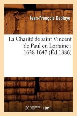 La Charite de Saint Vincent de Paul En Lorraine: 1638-1647 (Ed.1886)