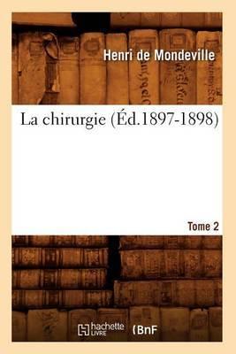 La Chirurgie. Tome 2 (Ed.1897-1898)