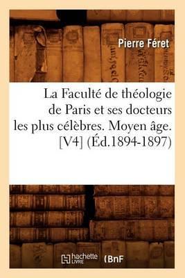 La Faculte de Theologie de Paris Et Ses Docteurs Les Plus Celebres. Moyen Age. [V4] (Ed.1894-1897)