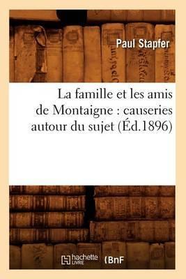 La Famille Et Les Amis de Montaigne: Causeries Autour Du Sujet (Ed.1896)