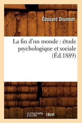 La Fin D'Un Monde: Etude Psychologique Et Sociale (Ed.1889)