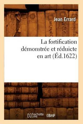 La Fortification Demonstree Et Reduicte En Art