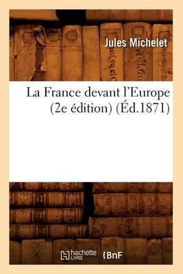 La France Devant L'Europe (2e Edition) (Ed.1871)