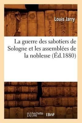 La Guerre Des Sabotiers de Sologne Et Les Assemblees de La Noblesse (Ed.1880)