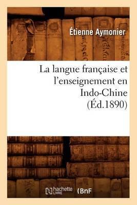 La Langue Francaise Et L'Enseignement En Indo-Chine (Ed.1890)