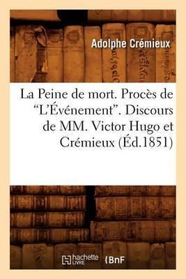 La Peine de Mort. Proces de L'Evenement. Discours de MM. Victor Hugo Et Cremieux (Ed.1851)