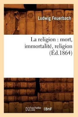 La Religion: Mort, Immortalite, Religion (Ed.1864)
