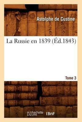 La Russie En 1839. Tome 3 (Ed.1843)