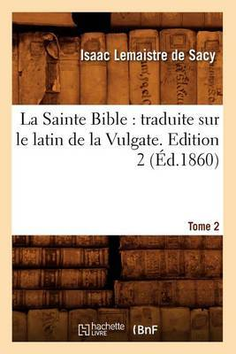 La Sainte Bible: Traduite Sur Le Latin de La Vulgate. Edition 2, Tome 2 (Ed.1860)