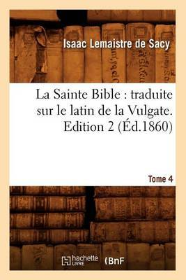 La Sainte Bible: Traduite Sur Le Latin de La Vulgate. Edition 2, Tome 4 (Ed.1860)
