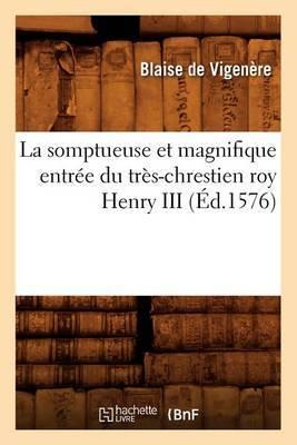 La Somptueuse Et Magnifique Entree Du Tres-Chrestien Roy Henry III