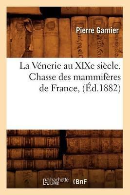 La Venerie Au Xixe Siecle. Chasse Des Mammiferes de France, (Ed.1882)